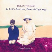 Dylan Thomas: A Child's Christmas, Poems and Tiger Eggs