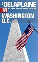 Washington, D.C.: The Delaplaine 2016 Long Weekend Guide
