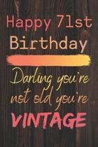 Happy 71st Birthday Darling You're Not Old You're Vintage: Cute Quotes 71st Birthday Card Quote Journal / Notebook / Diary / Appreciation Gift / Cute