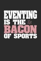 Eventing Is The Bacon of Sports: Dot Grid Notebook Journal Gift (6 x 9 - 150 pages) - Journal dotted paper - For Bullet Journaling, Lettering, Field N