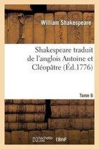 Shakespeare Traduit de l'Anglois. Tome 6 Antoine Et Cl�opatre