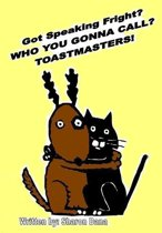 Got Speaking Fright? WHO YA GONNA CALL? TOASTMASTERS!