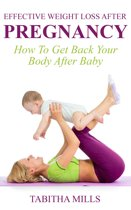 Effective Weight Loss After Pregnancy: How To Get Back Your Body After Baby