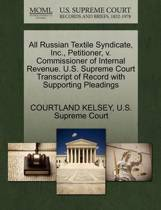 All Russian Textile Syndicate, Inc., Petitioner, V. Commissioner of Internal Revenue. U.S. Supreme Court Transcript of Record with Supporting Pleadings