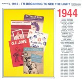 I'm Beginning to See the Light: 1944