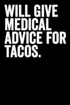 Will Give Medical Advise For Tacos: Blank Lined Notebook Journal - Gift for Tacos Lover