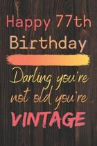 Happy 77th Birthday Darling You're Not Old You're Vintage: Cute Quotes 77th Birthday Card Quote Journal / Notebook / Diary / Appreciation Gift / Cute