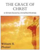 The Grace of Christ or Sinners Saved by Unmerited Kindness