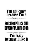 I'm Not Crazy Because I'm A Housing Policy And Developm. Director I'm Crazy Because I like It: Housing Policy And Developm. Director Notebook, Housing