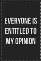 Everyone Is Entitled to My Opinion: College Ruled Notebook - Novelty Lined Journal - Gift Card Alternative - Perfect Keepsake For Passive Aggressive P