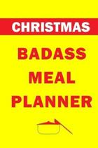 Christmas Badass Meal Planner: Track And Plan Your Meals Weekly (Christmas Food Planner - Journal - Log - Calendar): 2019 Christmas monthly meal plan
