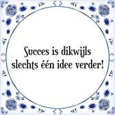 Tegeltje met Spreuk (Tegeltjeswijsheid): Succes is dikwijls slechts ��n idee verder! + Kado verpakking & Plakhanger