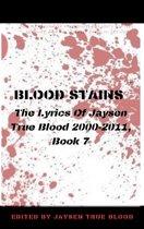 Blood Stains: The Lyrics Of Jaysen True Blood 2000-2011, Book 7