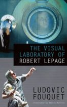 The Visual Laboratory of Robert Lepage