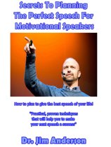 Secrets To Planning The Perfect Speech For Motivational Speakers: How To Plan To Give The Best Speech Of Your Life!