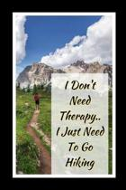 I Don't Need Therapy.. I Just Need To Go Hiking: Themed Novelty Lined Notebook / Journal To Write In Perfect Gift Item (6 x 9 inches)