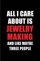 All I Care about Is Jewelry Making and Like Maybe Three People
