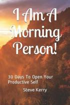 I Am A Morning Person! 30 Days To Open Your Productive Self