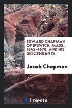 Edward Chapman of Ipswich, Mass., 1642-1678, and His Descendants