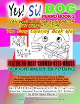 Yes! Si! DOG PERRO BOOK 2 I CAN Speak Read Understand ENGLISH ONE WORD AT A TIME The Easy Coloring Book Way FEATURING MOST COMMON USED WORDS