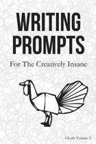 Writing Prompts: For the Creatively Insane: Clearly Volume 2