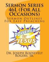 Sermon Series 46l (for All Occasions)