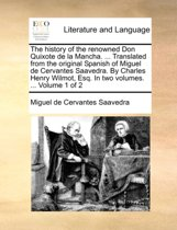 The History of the Renowned Don Quixote de La Mancha. ... Translated from the Original Spanish of Miguel de Cervantes Saavedra. by Charles Henry Wilmot, Esq. in Two Volumes. Volume 1 of 2