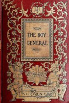 The Boy General: The Story of the Life of Major-General George A. Custer As Told By Elizabeth B. Custer In ''Tenting On The Plains,'' ''Following The Guidon,'' And ''Boots And Saddles