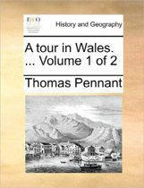 A Tour in Wales. ... Volume 1 of 2