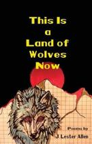 This Is a Land of Wolves Now