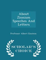 About Zionism Speeches and Letters - Scholar's Choice Edition