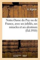 Notre-Dame Du Puy Ou de France, Avec Ses Jubil�s, Ses Miracles Et Ses Alentours