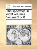 The Spectator. in Eight Volumes. ... Volume 2 of 8