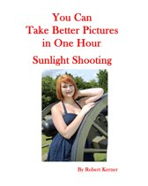 You Can Take Better Pictures In One Hour: Sunlight Shooting