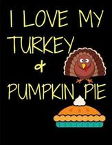I Love My Turkey And Pumpkin Pie Thanksgiving Notebook Journal 150 Page College Ruled Pages 8.5 X 11