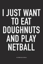 I Just Want To Eat Doughnuts And Play Netball