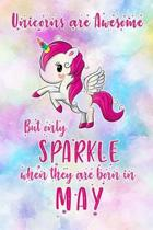 Unicorns Are Awesome But Only Sparkle When They Are Born in May