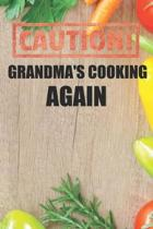 Caution Grandma's Cooking Again