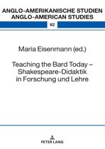 Teaching the Bard Today Shakespeare-Didaktik in Forschung und Lehre
