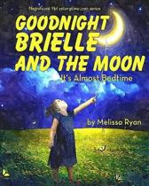 Goodnight Brielle and the Moon, It's Almost Bedtime
