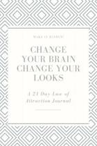 Change Your Brain, Change Your Looks: A 21 Day Law of Attraction Experiment