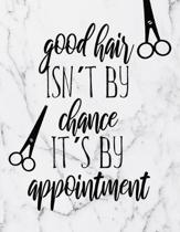 Good Hair Isn't By Chance It's By Appointment: Appointment Book: Daily And Hourly Schedule With 15 Minutes Interval For Hair Salons