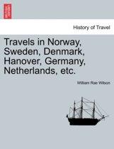 Travels in Norway, Sweden, Denmark, Hanover, Germany, Netherlands, Etc.