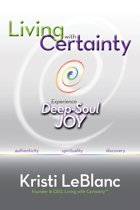 Living with Certainty: Experience Deep-Soul Joy