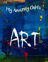 My Amazing Child's Art: Large 8.5 X 11 Artbook For Kids Creations In One Big Book To Stay Organized
