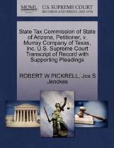 State Tax Commission of State of Arizona, Petitioner, V. Murray Company of Texas, Inc. U.S. Supreme Court Transcript of Record with Supporting Pleadings