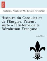 Histoire Du Consulat Et de L'Empire, Faisant Suite A L'Histoire de La Revolution Francaise.