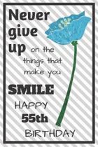 Never Give Up On The Things That Make You Smile Happy 55th Birthday: Cute 55th Birthday Card Quote Journal / Notebook / Diary / Greetings / Appreciati