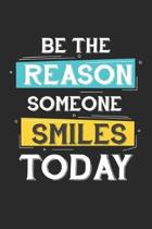 Be The Reason Someone Smiles Today: Be Happy and Funny ruled Notebook 6x9 Inches - 120 lined pages for notes, drawings, formulas - Organizer writing b