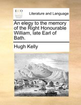 An Elegy to the Memory of the Right Honourable William, Late Earl of Bath